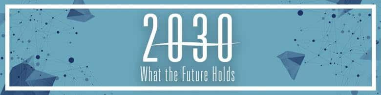 Behind The Scenes at 2030: What The Future Holds, Predicting The Next Decade In Tech